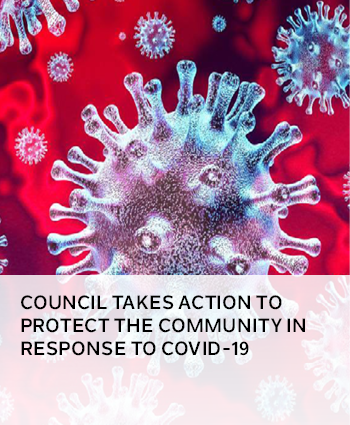 COUNCIL TAKES ACTION TO PROTECT THE COMMUNITY IN RESPONSE TO COVID-19