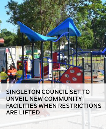 SINGLETON COUNCIL SET TO UNVEIL NEW COMMUNITY FACILITIES WHEN RESTRICTIONS ARE LIFTED