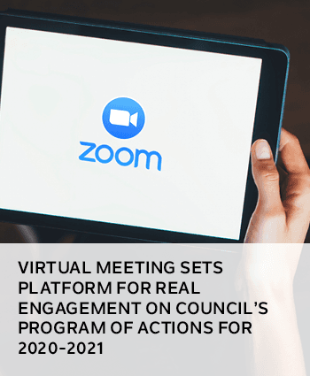 VIRTUAL MEETING SETS PLATFORM FOR REAL ENGAGEMENT ON COUNCILS PROGRAM OF ACTIONS FOR 2020-2021